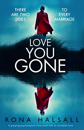 Love You Gone: A gripping psychological crime novel with an incredible twist by [Halsall, Rona]