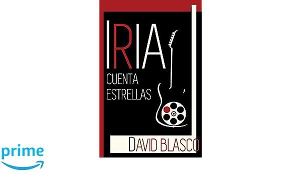Iria cuenta estrellas ((Retratos de la generación que no existió)) (Volume 1) (Spanish Edition): David Blasco: 9781545053621: Amazon.com: Books