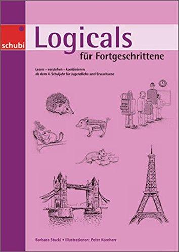 Logicals für Fortgeschrittene: Lesen – verstehen – kombinieren: ab dem 4. Schuljahr für Jugendliche und Erwachsene