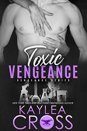 Toxic Vengeance (Vengeance Series Book 4) by [Cross, Kaylea]