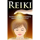 Reiki: The Ultimate Guide to Mastering Reiki for Beginners in 30 minutes or Less! (Reiki - Reiki Healing - Reiki For Beginners - Yoga for Beginners - Meditation ... Beginners - Kundalini For Beginners - Zen)