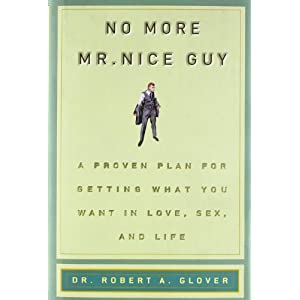 Ratings and reviews for No More Mr Nice Guy: A Proven Plan for Getting What You Want in Love, Sex, and Life