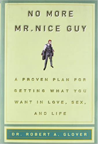 No More Mr Nice Guy A Proven Plan For Getting What You Want In