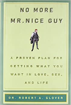 Glover, R: No More Mr Nice Guy: A Proven Plan for Getting What You Want in Love, Sex, and Life
