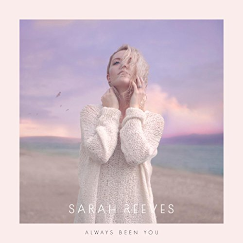 Sarah Reeves - Always Been You (2018)