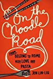 [(On the Noodle Road: From Beijing to Rome, with Love and Pasta )] [Author: Jen Lin-Liu] [Jul-2013]