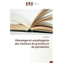 Pétrologie et métallogénie des enclaves de granites et de péridotites