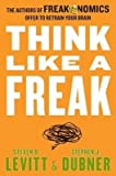 img - for Levitt, Steven D. ( Author )(Think Like a Freak: The Authors of Freakonomics Offer to Retrain Your Brain) Hardcover book / textbook / text book