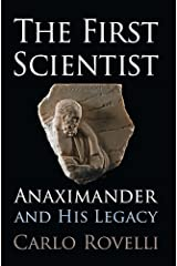 The First Scientist: Anaximander and His Legacy Kindle Edition