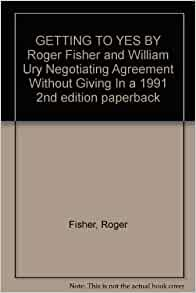 GETTING TO YES BY Roger Fisher and William Ury Negotiating