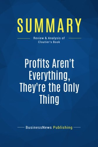 Summary: Profits Aren't Everything, They're The Only Thing: Review and Analysis of Cloutier's Book