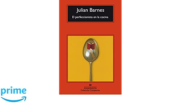 El perfeccionista en la cocina (Spanish Edition): Julian Barnes ...