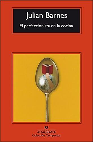 El Perfeccionista En La Cocina (Compactos): Amazon.es: Julian Barnes ...
