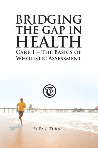 Bridging The Gap In Health Care 1: The Basics Of Wholistic Assessment