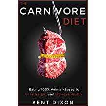 The Carnivore Diet: Eating 100% Animal-Based to Lose Weight and Improve Health