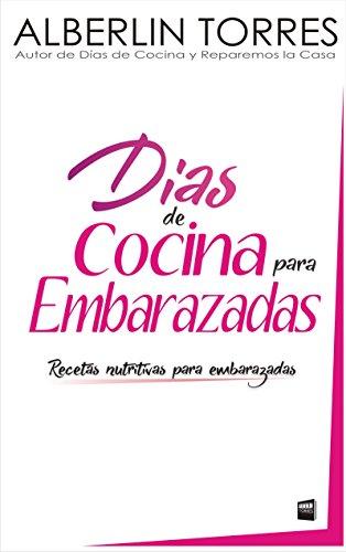Días de Cocina para Embarazadas: Como tener un embarazo saludable? (Spanish Edition)