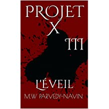 PROJET X III: L'Eveil (French Edition)
