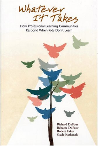 Whatever It Takes: How Professional Learning Communities Respond When Kids Don't Learn