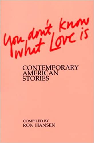 You Dont Know What Love is: Contemporary American Stories ...