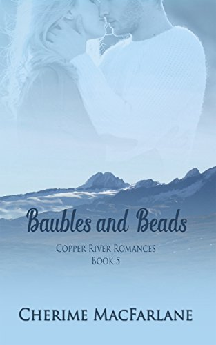 Baubles and Beads (Copper River Romances Book 5)