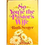 So You're the Pastor's Wife, Ruth Senter, 0310388201