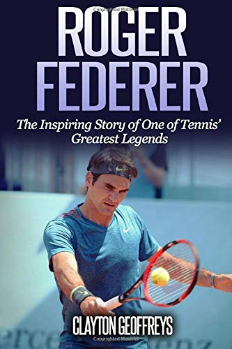 ce75911e3b25c Roger Federer: The Inspiring Story of One of Tennis' Greatest Legends