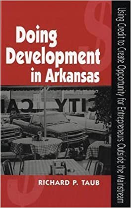 DOING DEVELOPMENT IN ARKANSAS: Using Credit to Create Opportunity for Entrepreneurs Outside the Mainstream by TAUB RICHARD (2004-07-01)
