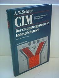 A.-W. Scheer: CIM - Computer Integrated Manufacturing - Der computergesteuerte Industriebetrieb