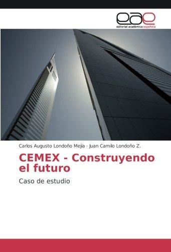 cemex-construyendo-el-futuro-caso-de-estudio-spanish-edition