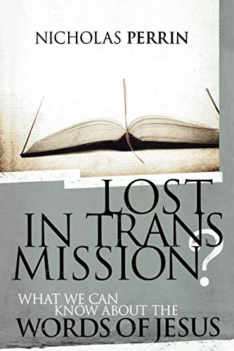 Lost In Transmission?: What We Can Know About the Words of Jesus (Discovery Bible Study Book)