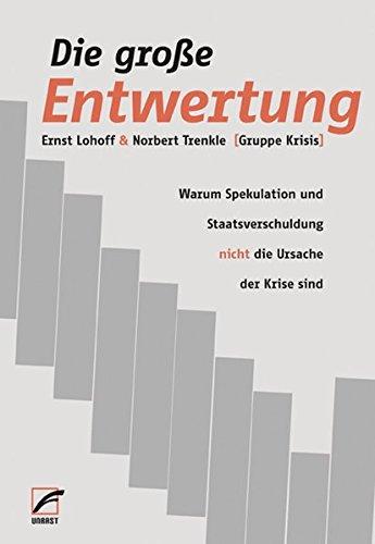 Die große Entwertung: Warum Spekulation und Staatsverschuldung nicht die Ursache der Krise sind Taschenbuch – 20. März 2012 Ernst Lohoff Norbert Trenkle Unrast Verlag 3897714957