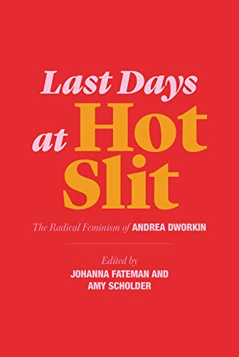 Book Cover: Last Days at Hot Slit: The Radical Feminism of Andrea Dworkin