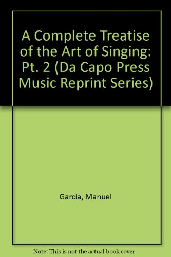 A Complete Treatise on the Art of Singing: Part Two: Complete And Unabridged
