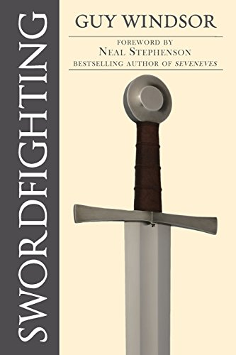 Swordfighting, for Writers, Game Designers, and Martial Artists by Guy Windsor