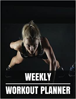 Weekly Workout Planner: Workout planner journal With ...