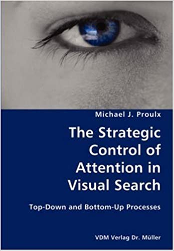 Book The Strategic Control of Attention in Visual Search- Top-Down and Bottom-Up Processes by Michael J. Proulx (2007-07-24)