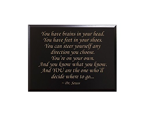 You have brains in your head. You have feet in your shoes. You can steer yourself any direction you choose. You're on your own. And you know… Dr. Seuss Decorative Carved Wood Sign Quote, Black