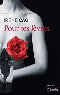La trilogie italienne 02 : Pour tes lèvres, Cao, Irene