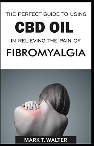 The Perfect Guide to Using CBD Oil in Relieving the Pain of Fibromyalgia