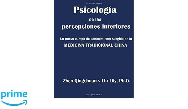 Psicologia de las percepciones interiores: Un nuevo campo de conocimiento surgido de la MEDICINA TRADICIONAL CHINA: Amazon.es: Qingchuan Zhen, ...