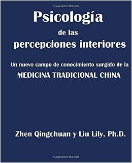 Psicologia de las percepciones interiores: Un nuevo campo de conocimiento surgido de la MEDICINA TRADICIONAL CHINA (Spanish Edition) (Spanish) Paperback ...