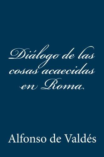 Dialogo de las cosas acaecidas en Roma  [de Valdes, Alfonso] (Tapa Blanda)