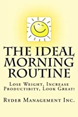 The Ideal Morning Routine: Lose Weight, Increase Productivity, Look Great Paperback
