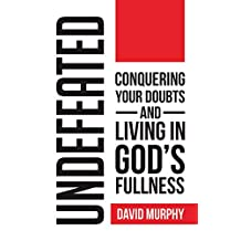 Undefeated: Conquering Your Doubts and Living in God's Fullness