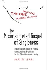 The Misinterpreted Gospel of Singleness: A cultural critique of myths surrounding singleness in the Christian community Paperback