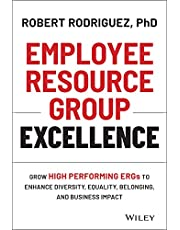 Employee Resource Group Excellence: Grow High Performing ERGs to Enhance Diversity, Equality, Belonging, and Business Impact