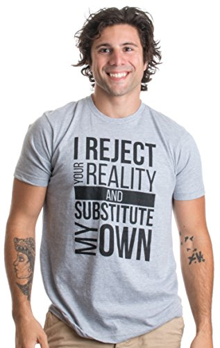 I Reject Your Reality, and Subsitute My Own | Funny Nerd Humor Unisex T-shirt