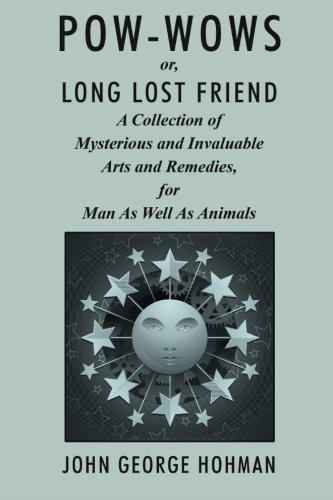 Pow-Wows, or Long Lost Friend: A Collection of Mysterious and Invaluable Arts and Remedies, for Man as Well as Animals
