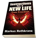 Instructions for a NEW Life TRUE FREEDOM Markus Rothkranz Book