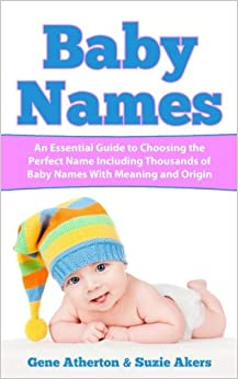 Book Baby Names: An Essential Guide to Choosing the Perfect Name Including Thousands of Baby Names with Meaning and Origin
